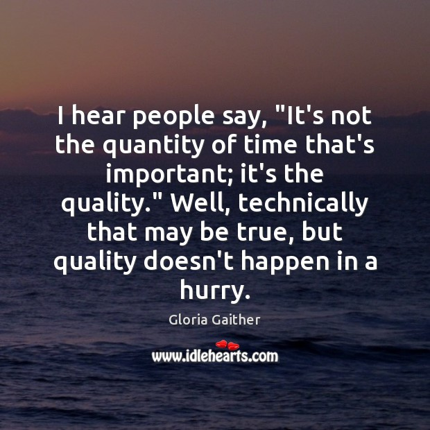 """I hear people say, """"It's not the quantity of time that's important; Image"""