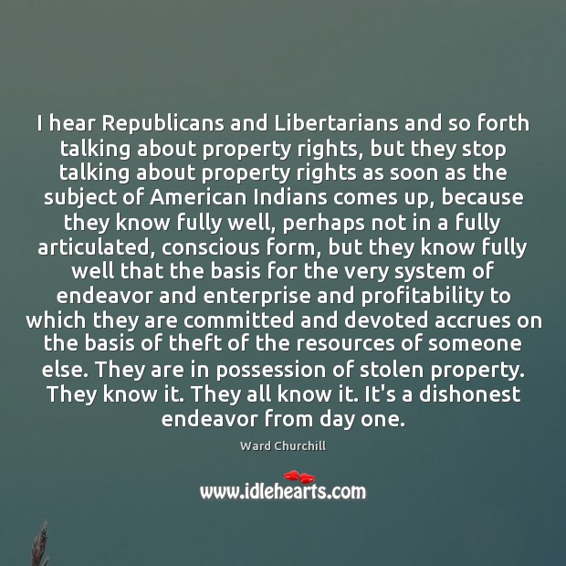 Image, I hear Republicans and Libertarians and so forth talking about property rights,