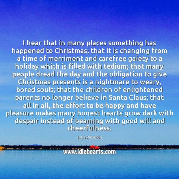 Image, I hear that in many places something has happened to Christmas; that