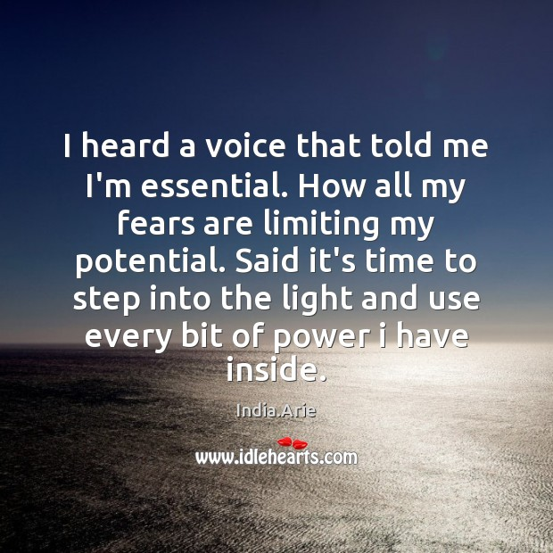 I heard a voice that told me I'm essential. How all my India.Arie Picture Quote