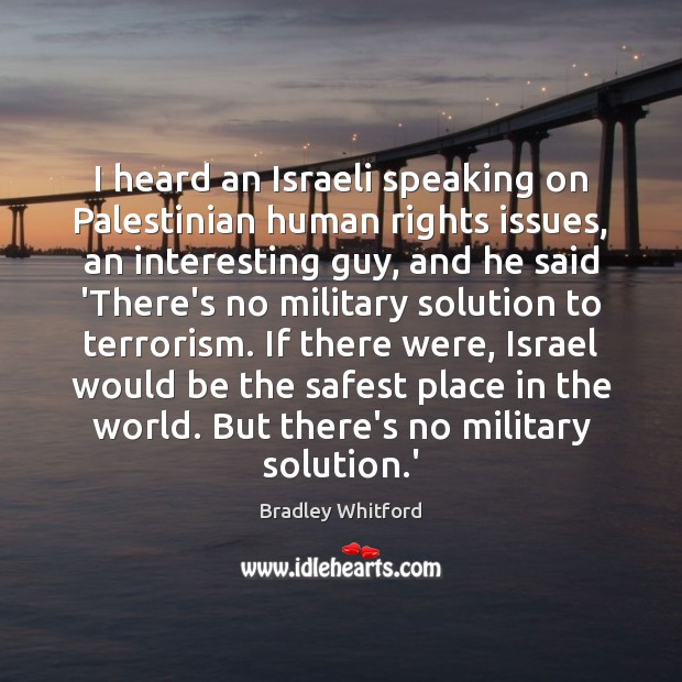 Image, I heard an Israeli speaking on Palestinian human rights issues, an interesting