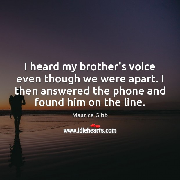 I heard my brother's voice even though we were apart. I then Maurice Gibb Picture Quote