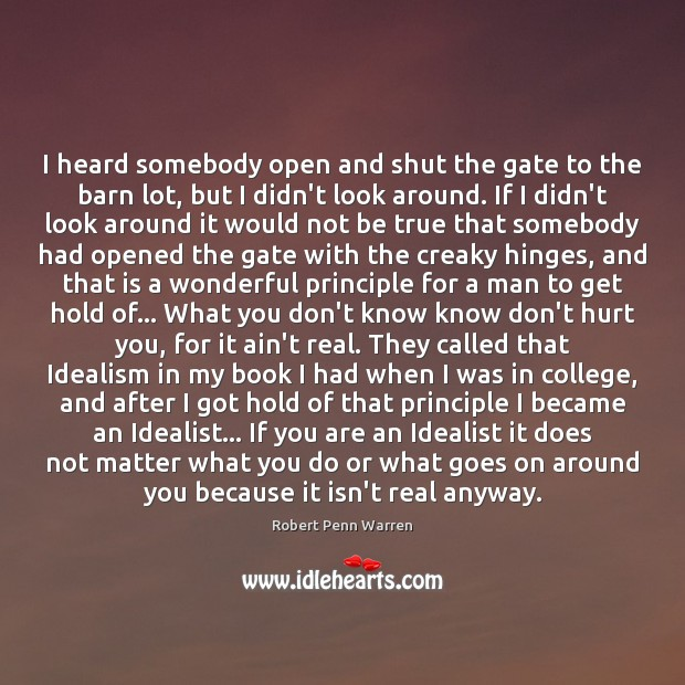 I heard somebody open and shut the gate to the barn lot, Robert Penn Warren Picture Quote