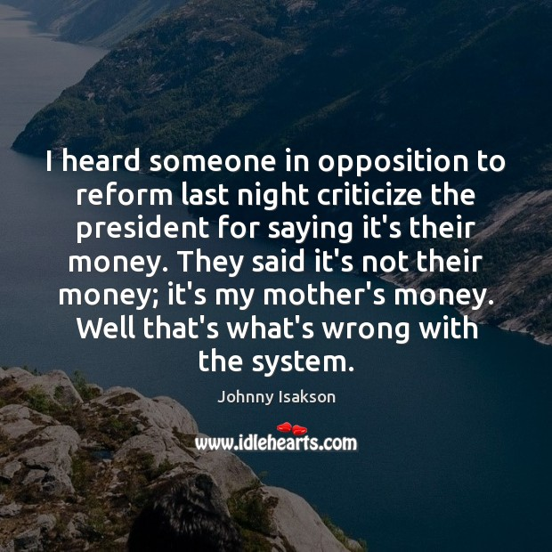 I heard someone in opposition to reform last night criticize the president Johnny Isakson Picture Quote