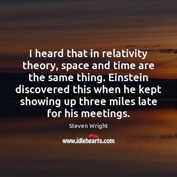 Image, I heard that in relativity theory, space and time are the same
