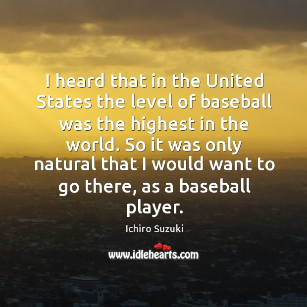 I heard that in the united states the level of baseball was the highest in the world. Image