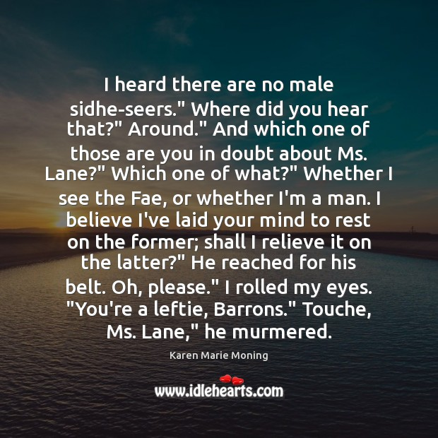 "I heard there are no male sidhe-seers."" Where did you hear that?"" Karen Marie Moning Picture Quote"