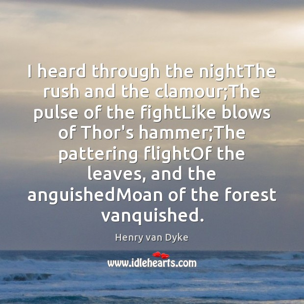 I heard through the nightThe rush and the clamour;The pulse of Image