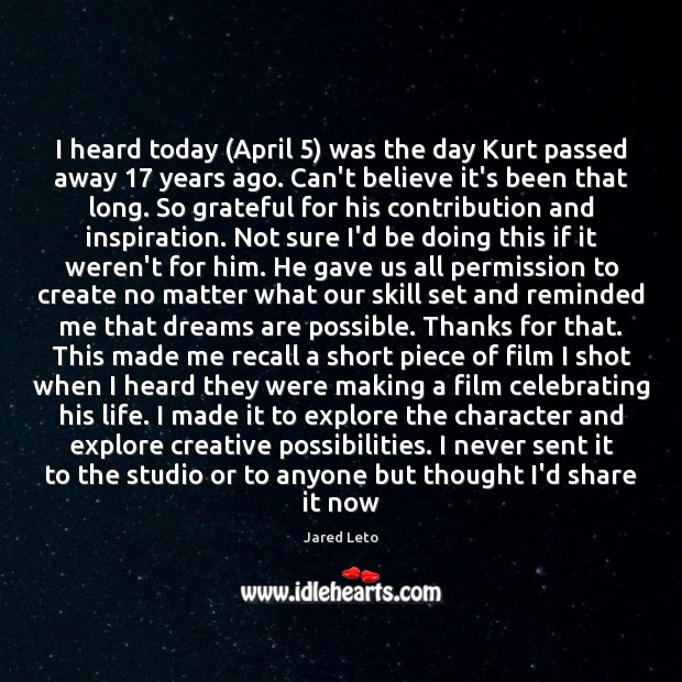 I heard today (April 5) was the day Kurt passed away 17 years ago. Image