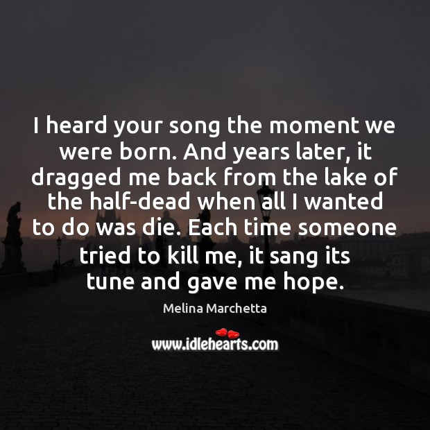 I heard your song the moment we were born. And years later, Melina Marchetta Picture Quote