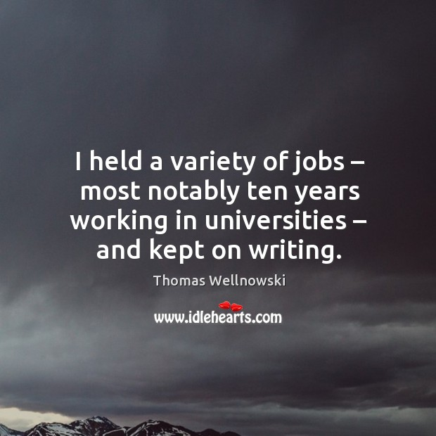 I held a variety of jobs – most notably ten years working in universities – and kept on writing. Image