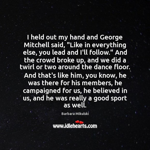 """I held out my hand and George Mitchell said, """"Like in everything Barbara Mikulski Picture Quote"""