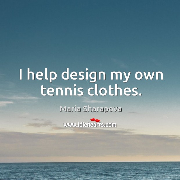 I help design my own tennis clothes. Image