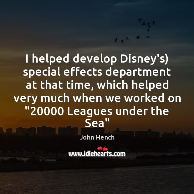 I helped develop Disney's) special effects department at that time, which helped John Hench Picture Quote