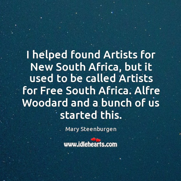 I helped found artists for new south africa, but it used to be called artists for free south africa. Image