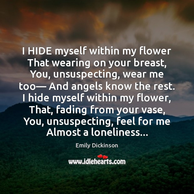 I HIDE myself within my flower That wearing on your breast, You, Image