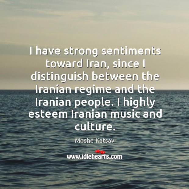I highly esteem iranian music and culture. Moshe Katsav Picture Quote