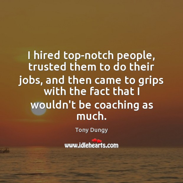 I hired top-notch people, trusted them to do their jobs, and then Tony Dungy Picture Quote