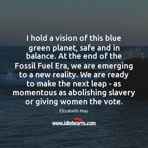 I hold a vision of this blue green planet, safe and in Image