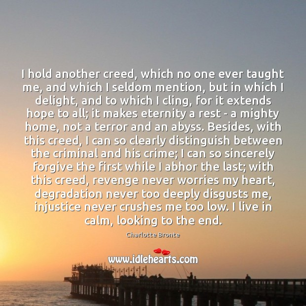 I hold another creed, which no one ever taught me, and which Charlotte Bronte Picture Quote