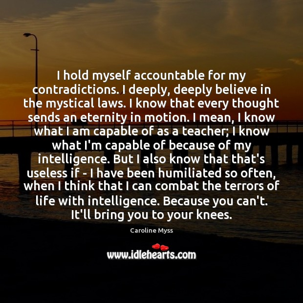 I hold myself accountable for my contradictions. I deeply, deeply believe in Caroline Myss Picture Quote