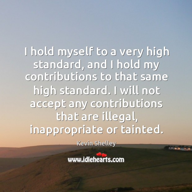I hold myself to a very high standard, and I hold my contributions to that same high standard. Image