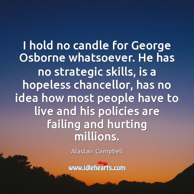 Image, I hold no candle for George Osborne whatsoever. He has no strategic