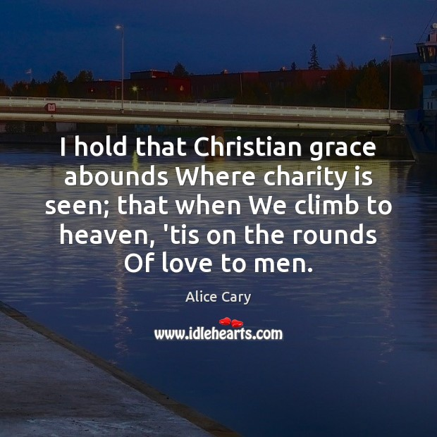 I hold that Christian grace abounds Where charity is seen; that when Charity Quotes Image