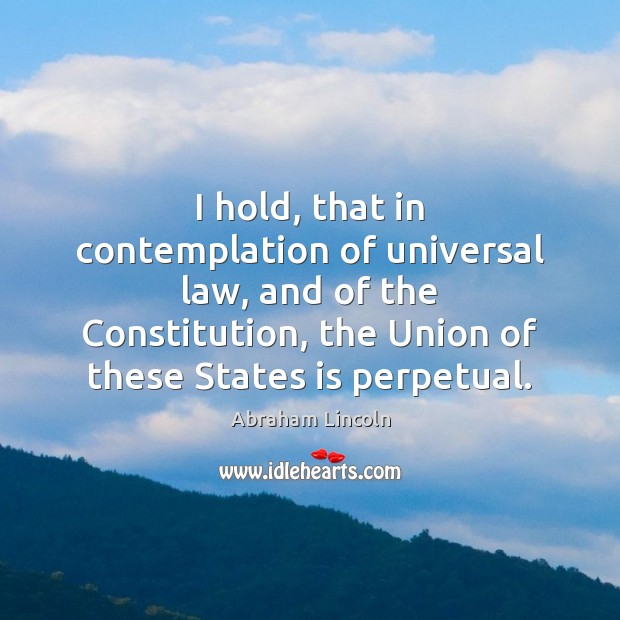 Image, I hold, that in contemplation of universal law, and of the Constitution,