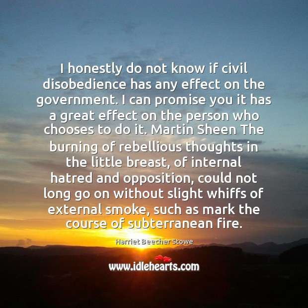 I honestly do not know if civil disobedience has any effect on Image