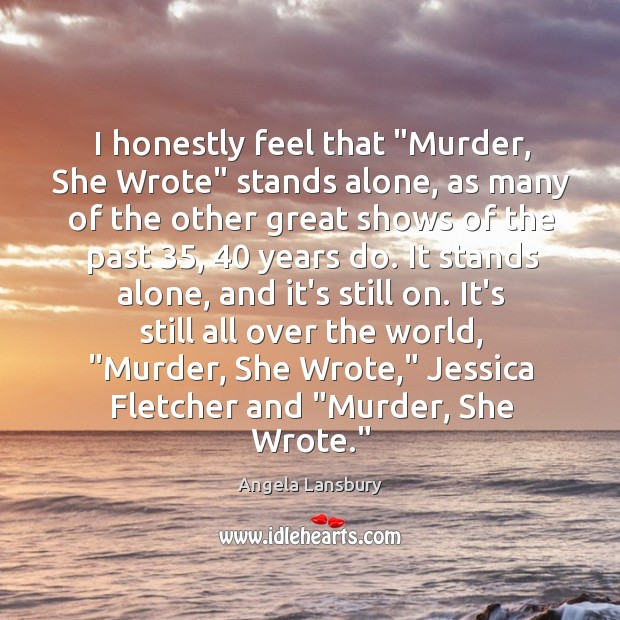 """I honestly feel that """"Murder, She Wrote"""" stands alone, as many of Image"""