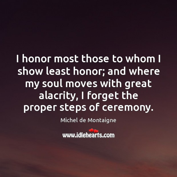 I honor most those to whom I show least honor; and where Image