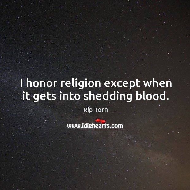 I honor religion except when it gets into shedding blood. Image