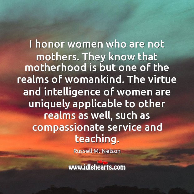 I honor women who are not mothers. They know that motherhood is Motherhood Quotes Image