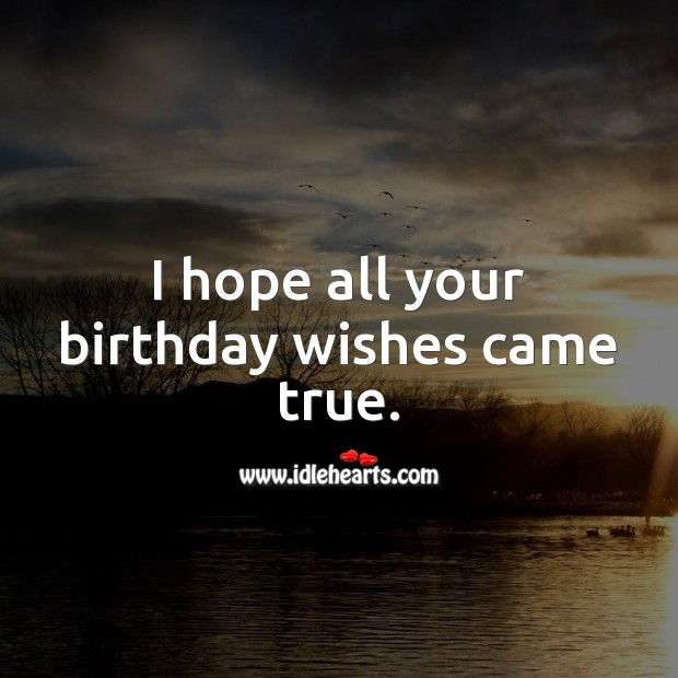 I hope all your birthday wishes came true. Belated Birthday Messages Image