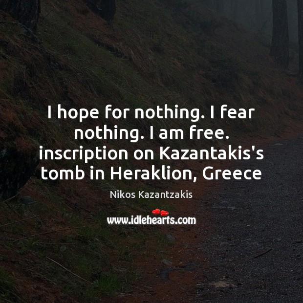 Image, I hope for nothing. I fear nothing. I am free. inscription on