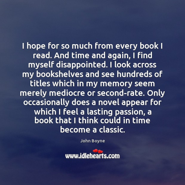 I hope for so much from every book I read. And time Passion Quotes Image