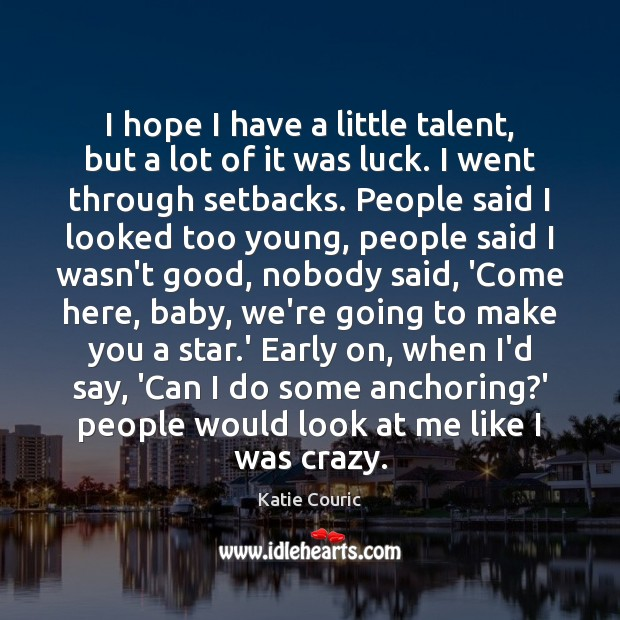I hope I have a little talent, but a lot of it Katie Couric Picture Quote