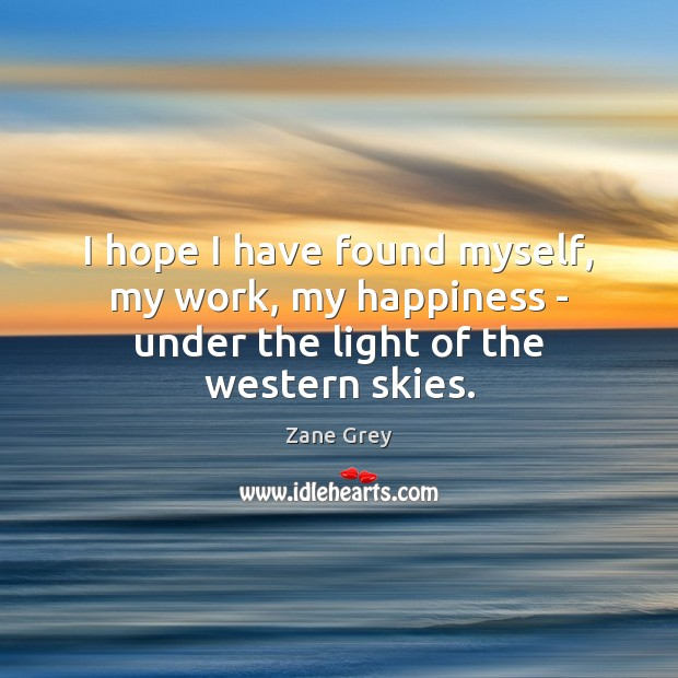 I hope I have found myself, my work, my happiness – under the light of the western skies. Image