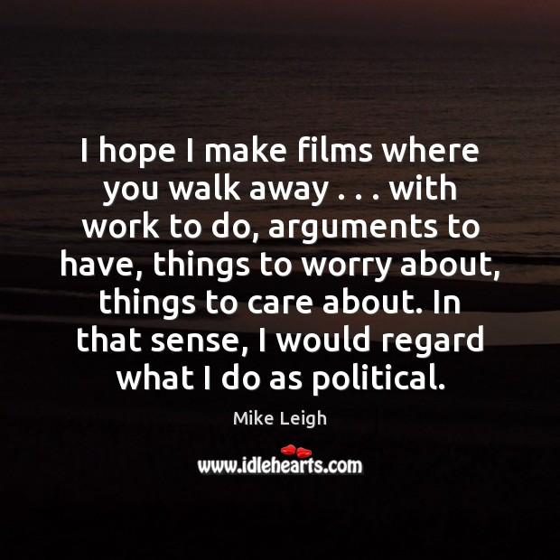 I hope I make films where you walk away . . . with work to Image