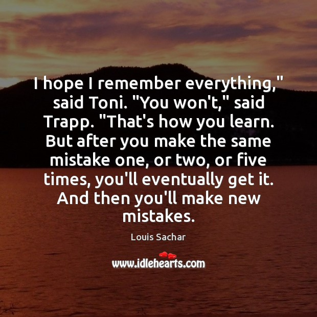 """I hope I remember everything,"""" said Toni. """"You won't,"""" said Trapp. """"That's Louis Sachar Picture Quote"""