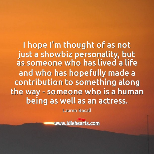 I hope I'm thought of as not just a showbiz personality, but Lauren Bacall Picture Quote