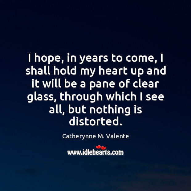 I hope, in years to come, I shall hold my heart up Catherynne M. Valente Picture Quote