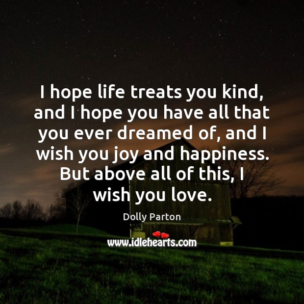 I hope life treats you kind, and I hope you have all Joy and Happiness Quotes Image