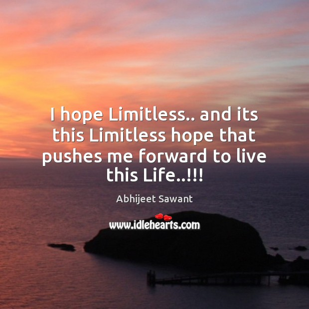 Image, I hope Limitless.. and its this Limitless hope that pushes me forward