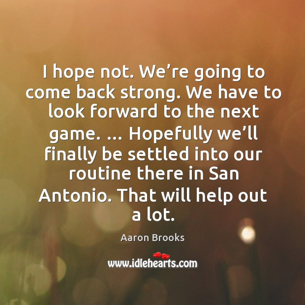 I hope not. We're going to come back strong. Image