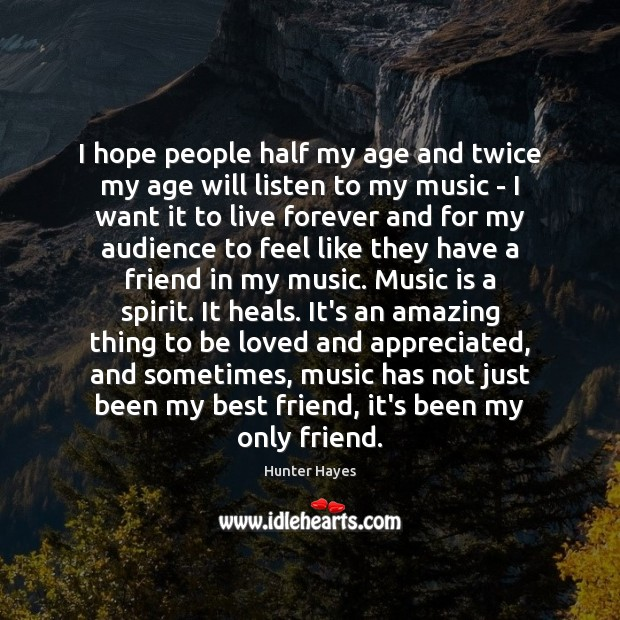 I hope people half my age and twice my age will listen Hunter Hayes Picture Quote