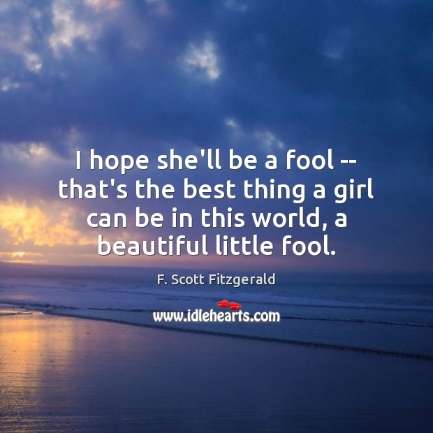 Image, I hope she'll be a fool — that's the best thing a
