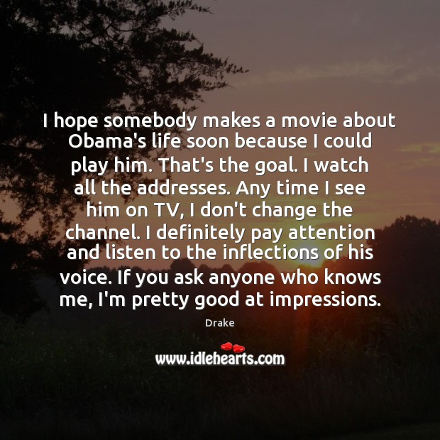 I hope somebody makes a movie about Obama's life soon because I Image
