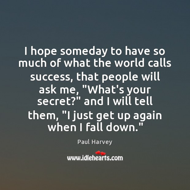 I hope someday to have so much of what the world calls Paul Harvey Picture Quote
